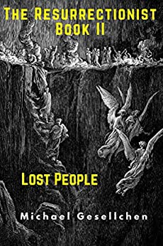 The Resurrectionist Book II: Lost People by [Michael Gesellchen]