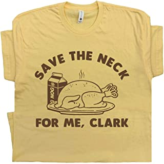 Funny Thanksgiving T Shirt Save The Neck for Me Clark Tee Griswold Family Christmas Movie Vacation Quote