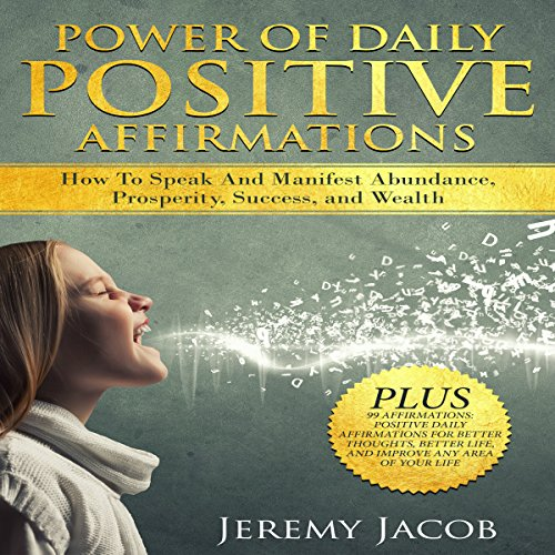 Affirmations: Power of Daily Positive Affirmations: How to Speak and Manifest Abundance, Prosperity, Success and Wealth How to Speak And Manifest Abundance, Prosperity, Success and Wealth                   By:                                                                                                                                 Jeremy Jacob                               Narrated by:                                                                                                                                 Aaron Sin                      Length: 47 mins     35 ratings     Overall 4.9
