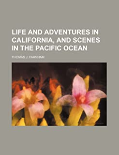 Life and Adventures in California, and Scenes in the Pacific Ocean