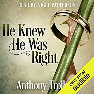 He Knew He Was Right                   By:                                                                                                                                 Anthony Trollope                               Narrated by:                                                                                                                                 Nigel Patterson                      Length: 30 hrs and 32 mins     6 ratings     Overall 4.7