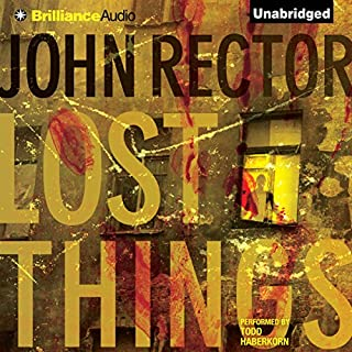 Lost Things                   By:                                                                                                                                 John Rector                               Narrated by:                                                                                                                                 Todd Haberkorn                      Length: 2 hrs and 26 mins     59 ratings     Overall 3.8