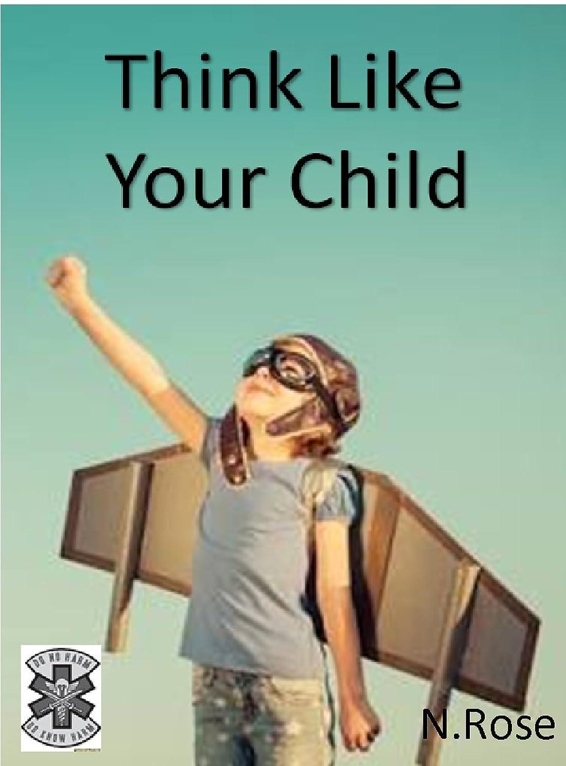 一時解雇する先住民拡張Think like your child: The How to of understanding your child (English Edition)