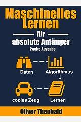 Maschinelles Lernen für absolute Anfänger: Zweite Ausgabe (German Edition) Kindle Edition
