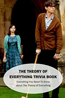 The Theory of Everything Trivia Book: Everything You Need To Know about The Theory of Everything: Awesome Facts and Quizze...