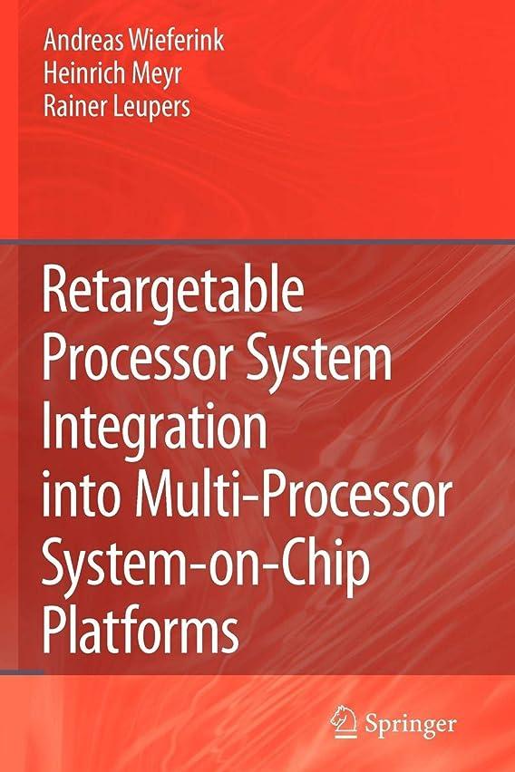 懇願する吸収する機関Retargetable Processor System Integration into Multi-Processor System-on-Chip Platforms