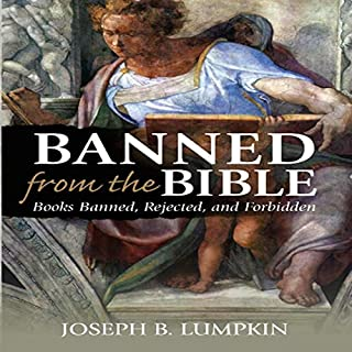 Banned from the Bible     Books Banned, Rejected, and Forbidden              By:                                                                                                                                 Joseph B. Lumpkin                               Narrated by:                                                                                                                                 Dennis Logan                      Length: 44 hrs and 45 mins     10 ratings     Overall 4.2