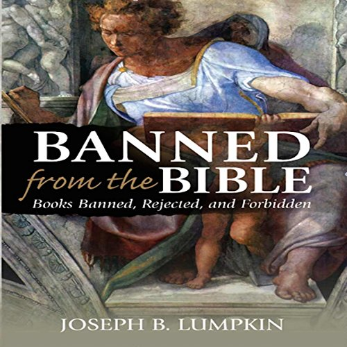 Banned from the Bible     Books Banned, Rejected, and Forbidden              By:                                                                                                                                 Joseph B. Lumpkin                               Narrated by:                                                                                                                                 Dennis Logan                      Length: 44 hrs and 45 mins     1 rating     Overall 5.0