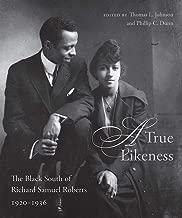 A True Likeness: The Black South of Richard Samuel Roberts, 1920–1936 (Non Series)