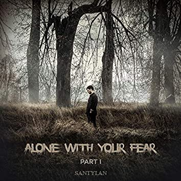 Alone With Your Fear
