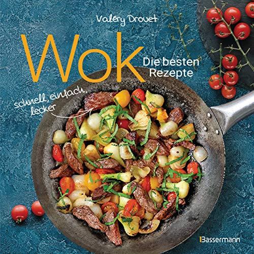 Wok - Die besten Rezepte. Schnell, einfach, lecker. 31 traditionelle und neue Rezepte. Ideal für Einsteiger: Mit Fleisch, Fisch und Gemüse. Vegetarisch oder vegan.