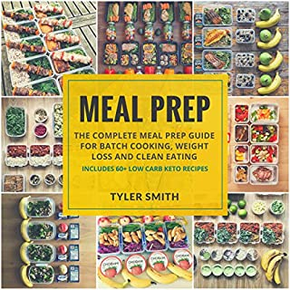Meal Prep: The Complete Meal Prep Guide for Batch Cooking, Weight Loss and Clean Eating audiobook cover art