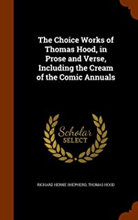 The Choice Works of Thomas Hood, in Prose and Verse, Including the Cream of the Comic Annuals