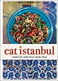 Eat Istanbul. Viaggio nel cuore della cucina turca