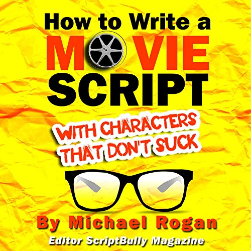 How to Write a Movie Script With Characters That Don't Suck (ScriptBully Book Series) cover art