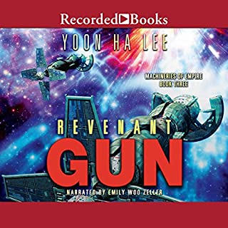 Revenant Gun     Machineries of Empire, Book 3              By:                                                                                                                                 Yoon Ha Lee                               Narrated by:                                                                                                                                 Emily Woo Zeller                      Length: 14 hrs and 24 mins     1 rating     Overall 5.0