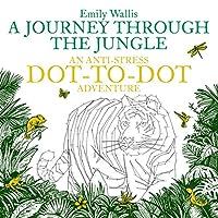 A Journey Through the Jungle: An Anti-stress Dot-to-dot Adventure (Anti-Stress Dot-To-Dot Adventures)