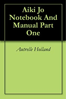 Aiki Jo Notebook And Manual Part One (English Edition)