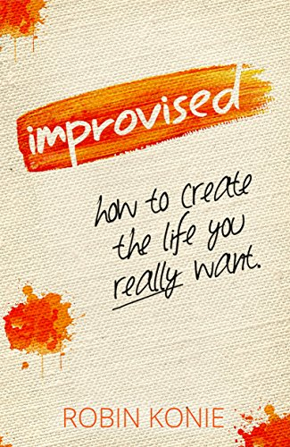Improvised: How to create the life you really want. (English Edition)