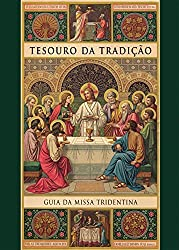 Tesouro da Tradição. Guia da Missa Tridentina