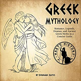 Greek Mythology: Romance, Legends, Dramas, and Ancient Greek Myths in a Concise Guide                   By:                                                                                                                                 Bernard Hayes                               Narrated by:                                                                                                                                 Kyle Walton                      Length: 4 hrs and 12 mins     18 ratings     Overall 4.9
