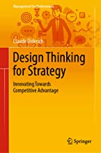 Design Thinking for Strategy: Innovating Towards Competitive Advantage (Management for Professionals)