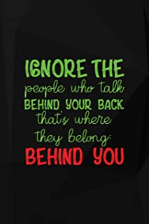 Ignore The People Who Talk Behind Your Back. That's Where They Belong. Behind You: Bullying Notebook Journal Composition Blank Lined Diary Notepad 120 Pages Paperback