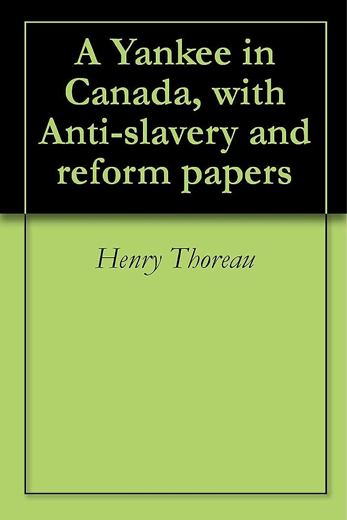 モス期待してラインナップA Yankee in Canada, with Anti-slavery and reform papers (English Edition)