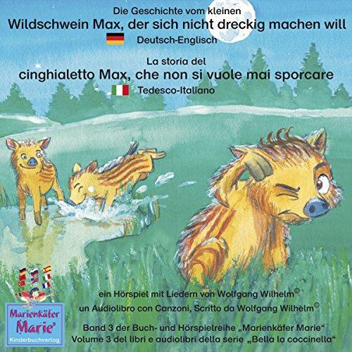 Die Geschichte vom kleinen Wildschwein Max, der sich nicht dreckig machen will: Deutsch-Italienisch / La storia del cinghialetto Max, che non si vuole mai sporcare: Tedesco-Italiano audiobook cover art