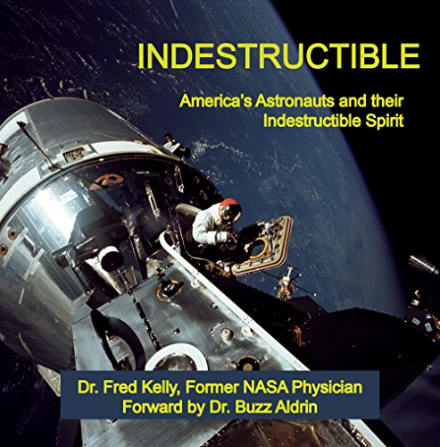 Indestructible: America's Astronauts and their Indestructible Spirit (English Edition)