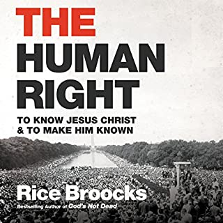 The Human Right     To Know Jesus Christ and to Make Him Known              By:                                                                                                                                 Rice Broocks                               Narrated by:                                                                                                                                 Tom Parks                      Length: 8 hrs and 17 mins     9 ratings     Overall 4.2