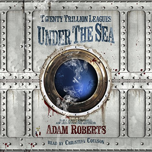 Twenty Trillion Leagues Under the Sea                   By:                                                                                                                                 Adam Roberts                               Narrated by:                                                                                                                                 Christian Coulson                      Length: 9 hrs and 4 mins     5 ratings     Overall 4.0