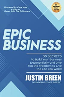 Epic Business: 30 Secrets to Build Your Business Exponentially and Give You the Freedom to Live the Life You Want!