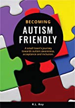 Becoming Autism Friendly: A small town's journey towards autism awareness, acceptance and inclusion.