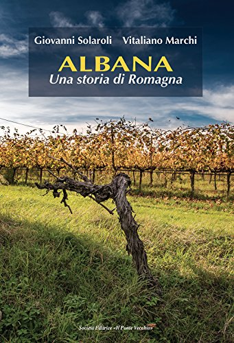 Albana. Una storia di Romagna
