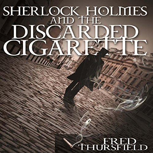 Sherlock Holmes and The Discarded Cigarette audiobook cover art
