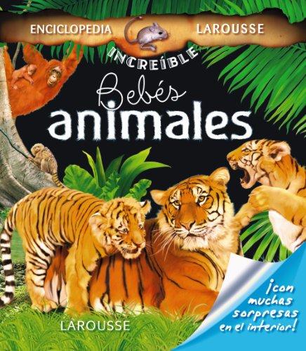 Bebés animales (LAROUSSE - Infantil / Juvenil - Castellano - A partir de 5/6 años - Enciclopedia increíble 5 años)