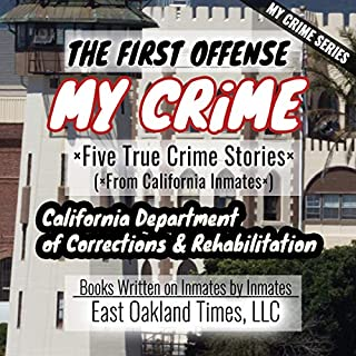 My Crime Series - The First Offense: Five True Crime Stories from California Inmates audiobook cover art