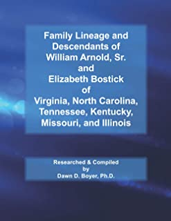 Family Lineage and Descendants of William Arnold, Sr. and Elizabeth Bostick of Virginia, North Carolina, Tennessee, Kentuc...