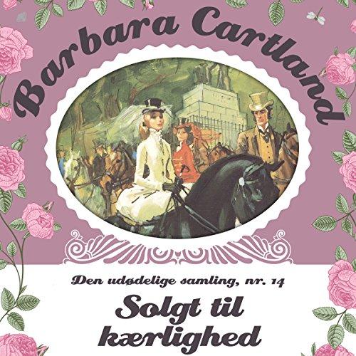 Solgt til kærlighed (Barbara Cartland - Den udødelige samling 14) audiobook cover art