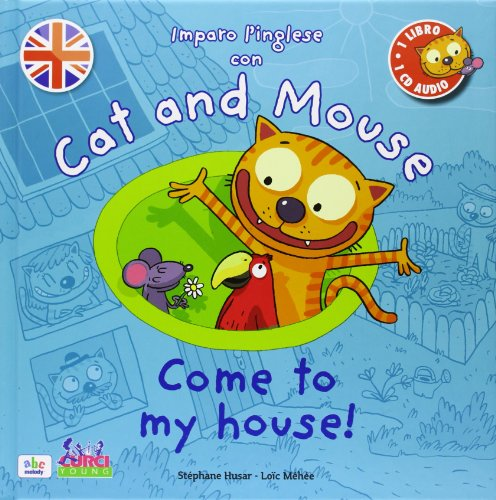 Cat and mouse. Come to my house! Con CD Audio [Lingua inglese]