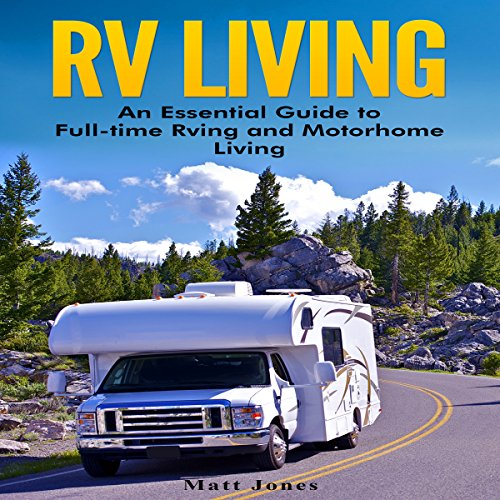 RV Living: An Essential Guide to Full-Time RVing and Motorhome Living audiobook cover art