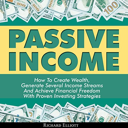 Passive Income: How to Create Wealth, Generate Several Income Streams, and Achieve Financial Freedom with Proven Investing Strategies audiobook cover art