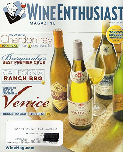 Wine Enthusiast July 2010 Magazine THE GUIDE TO CHARDONNAY: TOP PICKS FROM 5 CONTINENTS Burgundy's Best Premier Crus