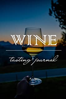 Wine Tasting Journal: Notebook Diary for Wine Enthusiasts: Perfect for Making Detailed Notes or Jotting Down a Few Quick Wine Tasting Points