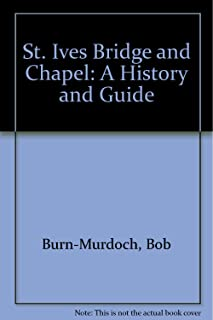 St. Ives Bridge and Chapel: A History and Guide