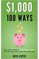 $1,000 100 Ways: How Real People Make Real Money on the Side (and how you can too): ($1K 100 Ways) Kindle Edition
