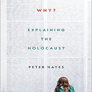 Why?     Explaining the Holocaust              By:                                                                                                                                 Peter Hayes                               Narrated by:                                                                                                                                 Don Hagen                      Length: 13 hrs and 21 mins     1 rating     Overall 3.0