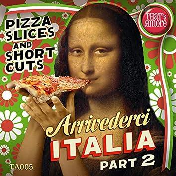 Arrivederci Italia, Pt. 2 (Pizza Slices and Short Cuts)