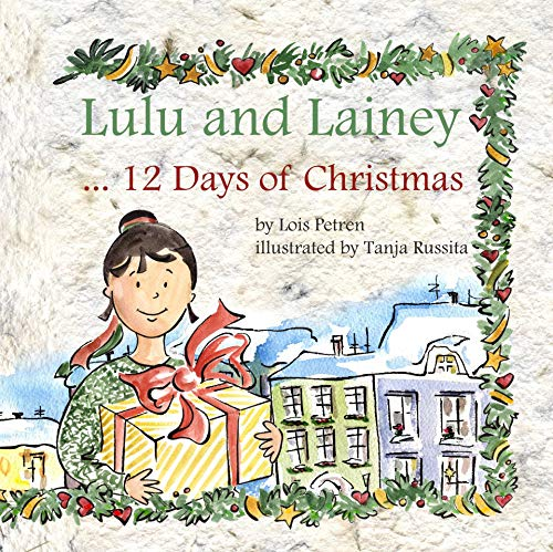 Lulu and Lainey ... 12 Days of Christmas by [Lois Petren, Tanja Russita]